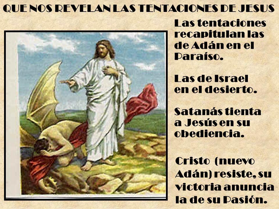 Las tentaciones recapitulan las de Adán en el Paraíso. Las de Israel en el desierto. Satanás tienta a Jesús en su obediencia. Cristo (nuevo Adán) resi
