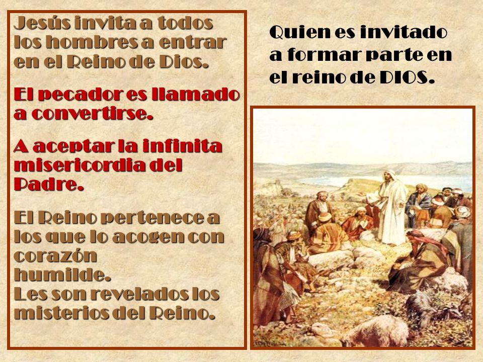 Jesús invita a todos los hombres a entrar en el Reino de Dios. El pecador es llamado a convertirse. A aceptar la infinita misericordia del Padre. El R