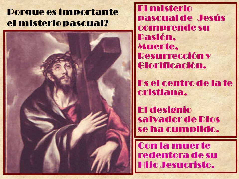 El misterio pascual de Jesús comprende su Pasión, Muerte, Resurrección y Glorificación. Es el centro de la fe cristiana. El designio salvador de Dios