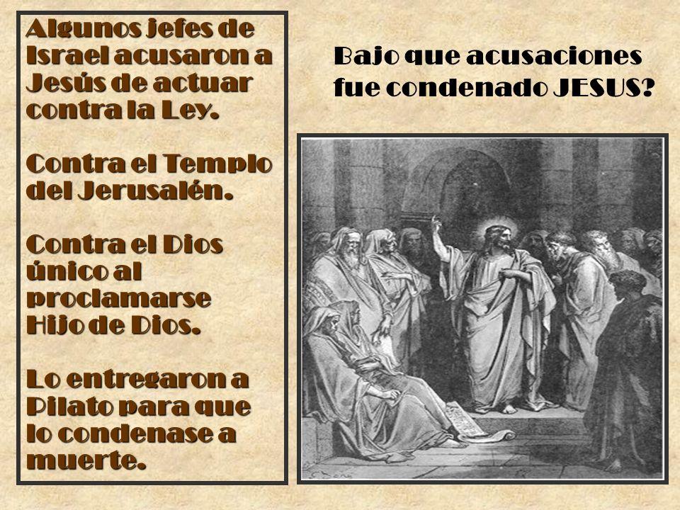 Algunos jefes de Israel acusaron a Jesús de actuar contra la Ley. Contra el Templo del Jerusalén. Contra el Dios único al proclamarse Hijo de Dios. Lo
