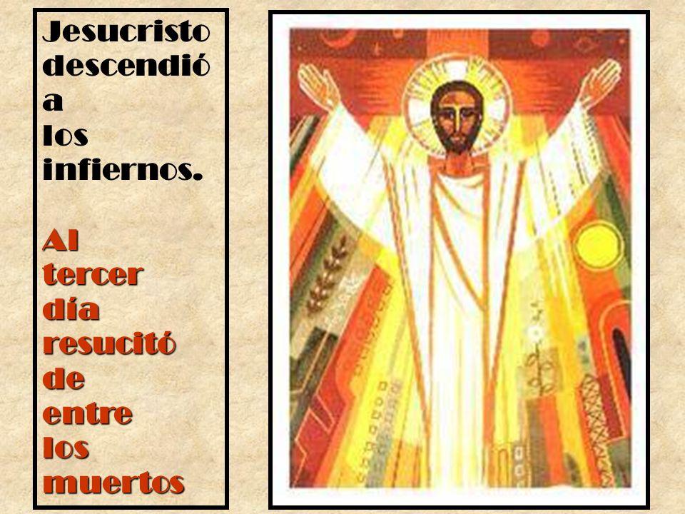 Jesucristo descendió a los infiernos.Altercerdíaresucitódeentrelosmuertos
