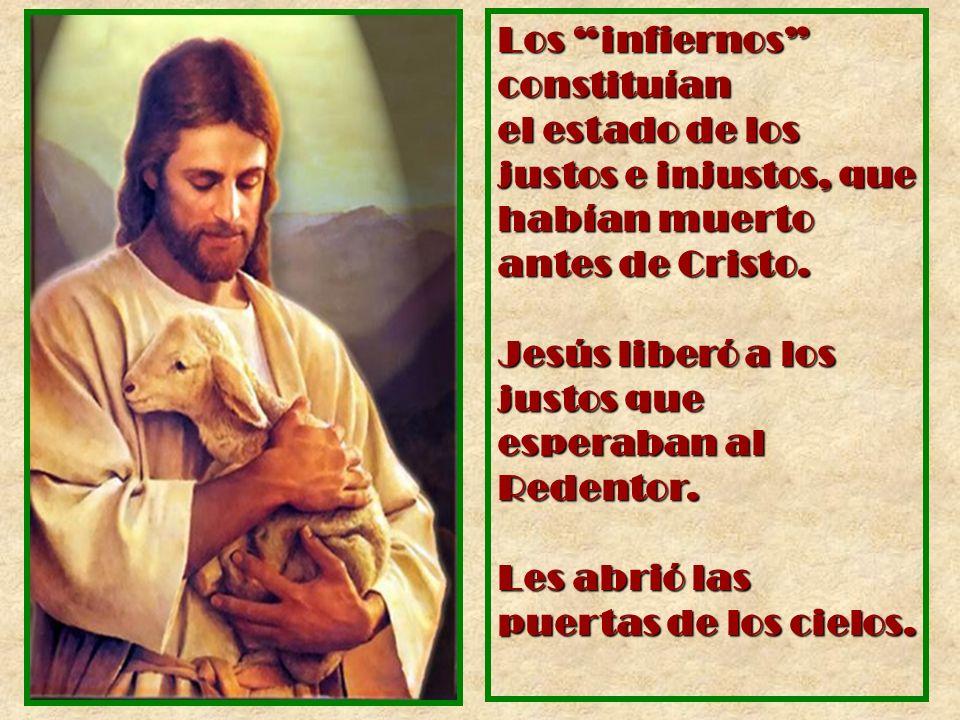Los infiernos constituían el estado de los justos e injustos, que habían muerto antes de Cristo. Jesús liberó a los justos que esperaban al Redentor.