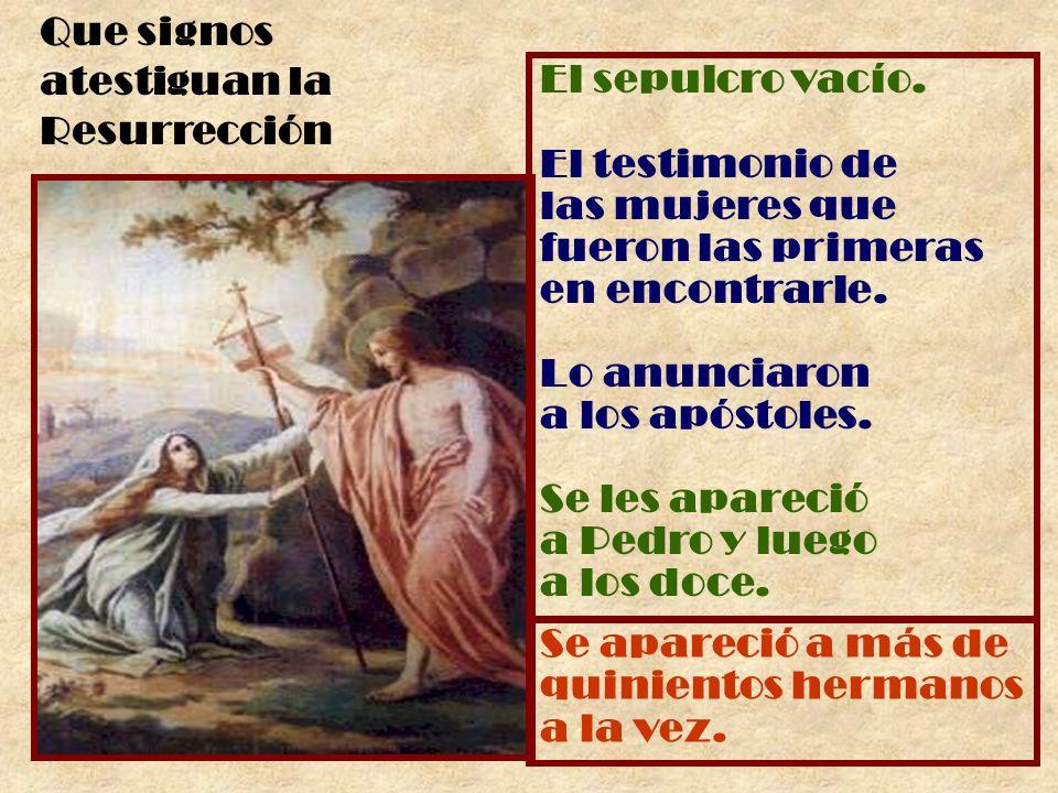 El sepulcro vacío. El testimonio de las mujeres que fueron las primeras en encontrarle. Lo anunciaron a los apóstoles. Se les apareció a Pedro y luego