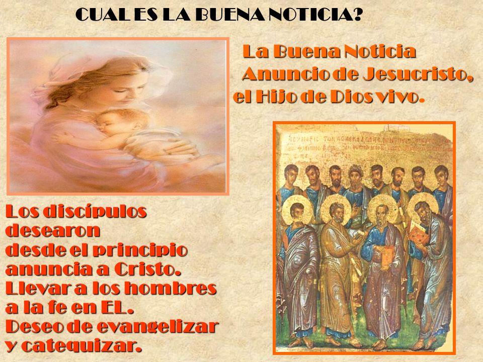 La Buena Noticia es el Anuncio de Jesucristo, el Hijo de Dios vivo La Buena Noticia es el Anuncio de Jesucristo, el Hijo de Dios vivo. Los discípulos