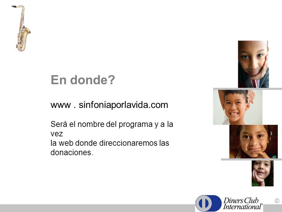 www. sinfoniaporlavida.com Será el nombre del programa y a la vez la web donde direccionaremos las donaciones. En donde?