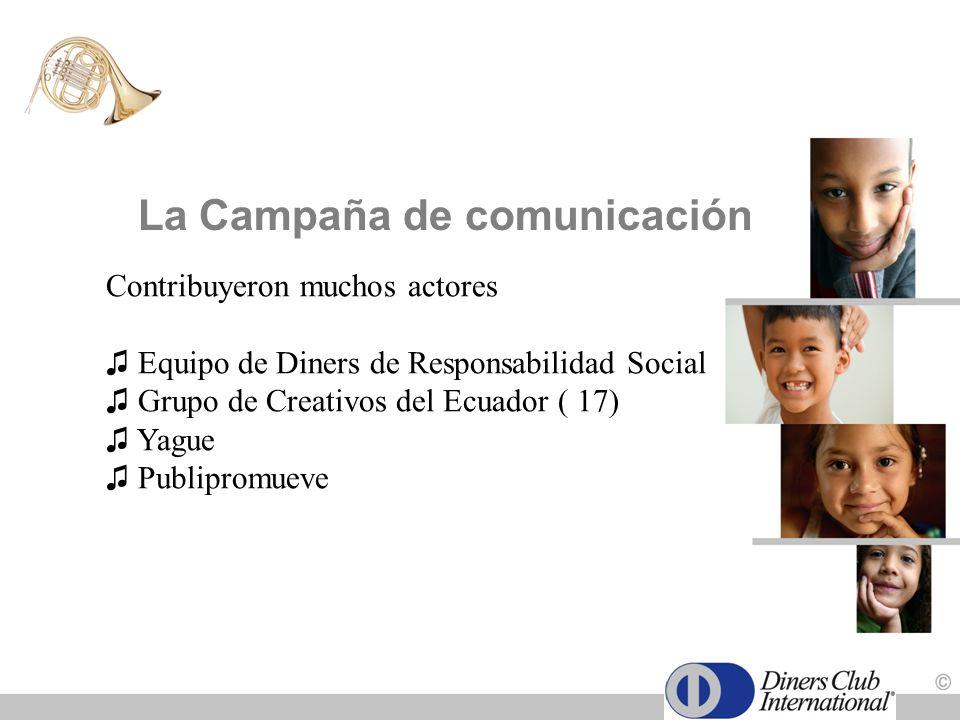 La Campaña de comunicación Contribuyeron muchos actores Equipo de Diners de Responsabilidad Social Grupo de Creativos del Ecuador ( 17) Yague Publipro