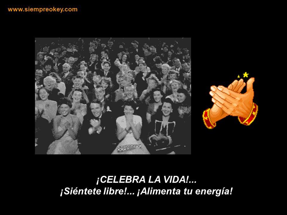¡Celebra la vida!... ¡Celebra la vida! que nada se guarda, que todo te brinda. ¡Celebra la vida!... ¡Celebra la vida!, segundo a segundo… www.siempreo