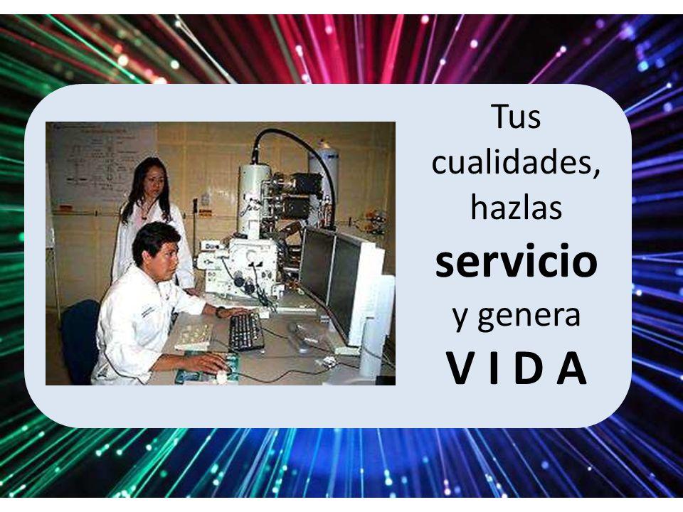 Tus cualidades, hazlas servicio y genera V I D A