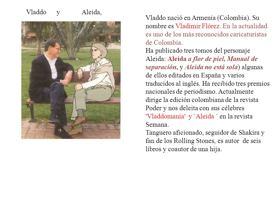 La Vida Amorosa Vista por Aleida de Vladdo Vladimir Flórez Genial humorista gráfico, diseñador y autor de artículos con premios y fama internacional S