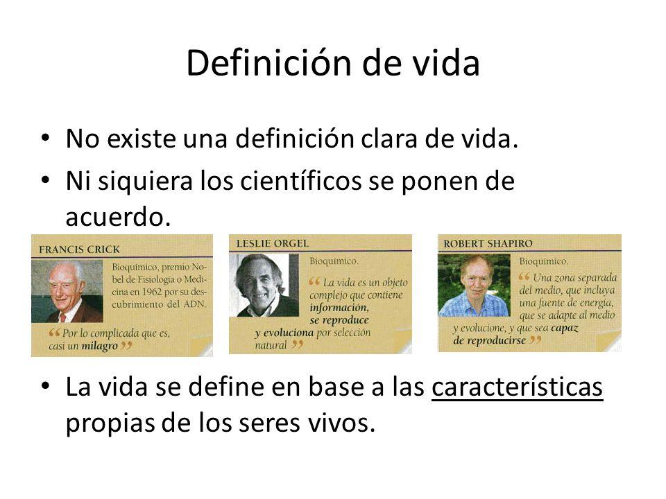 Definición de vida No existe una definición clara de vida. Ni siquiera los científicos se ponen de acuerdo. La vida se define en base a las caracterís