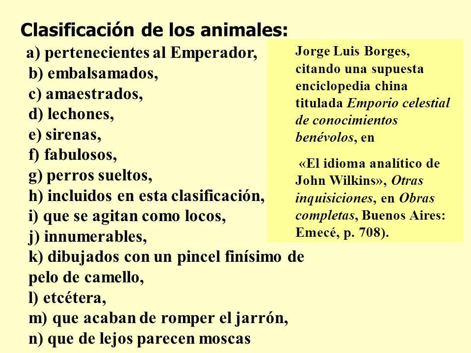 Jorge Luis Borges, citando una supuesta enciclopedia china titulada Emporio celestial de conocimientos benévolos, en «El idioma analítico de John Wilk