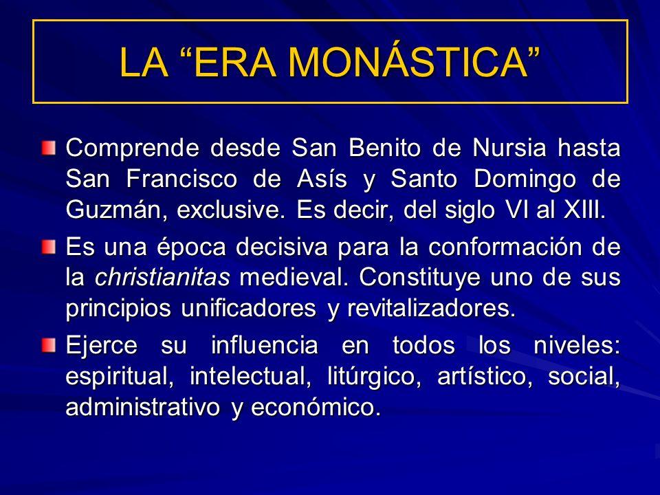 LA ERA MONÁSTICA Comprende desde San Benito de Nursia hasta San Francisco de Asís y Santo Domingo de Guzmán, exclusive. Es decir, del siglo VI al XIII