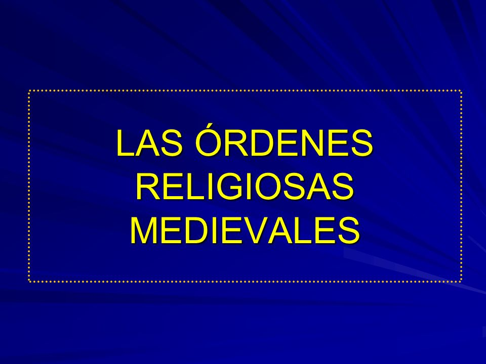 LAS ÓRDENES RELIGIOSAS MEDIEVALES
