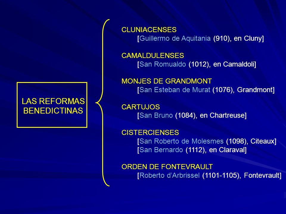 LAS REFORMAS BENEDICTINAS CLUNIACENSES [Guillermo de Aquitania (910), en Cluny] CAMALDULENSES [San Romualdo (1012), en Camaldoli] MONJES DE GRANDMONT