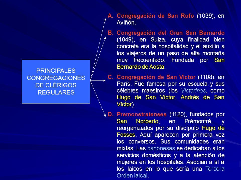 PRINCIPALES CONGREGACIONES DE CLÉRIGOS REGULARES A.Congregación de San Rufo (1039), en Aviñón. B.Congregación del Gran San Bernardo (1049), en Suiza,