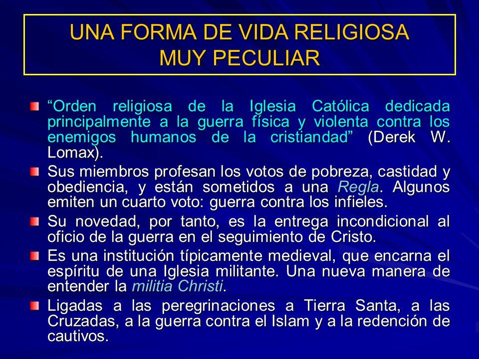 UNA FORMA DE VIDA RELIGIOSA MUY PECULIAR Orden religiosa de la Iglesia Católica dedicada principalmente a la guerra física y violenta contra los enemi