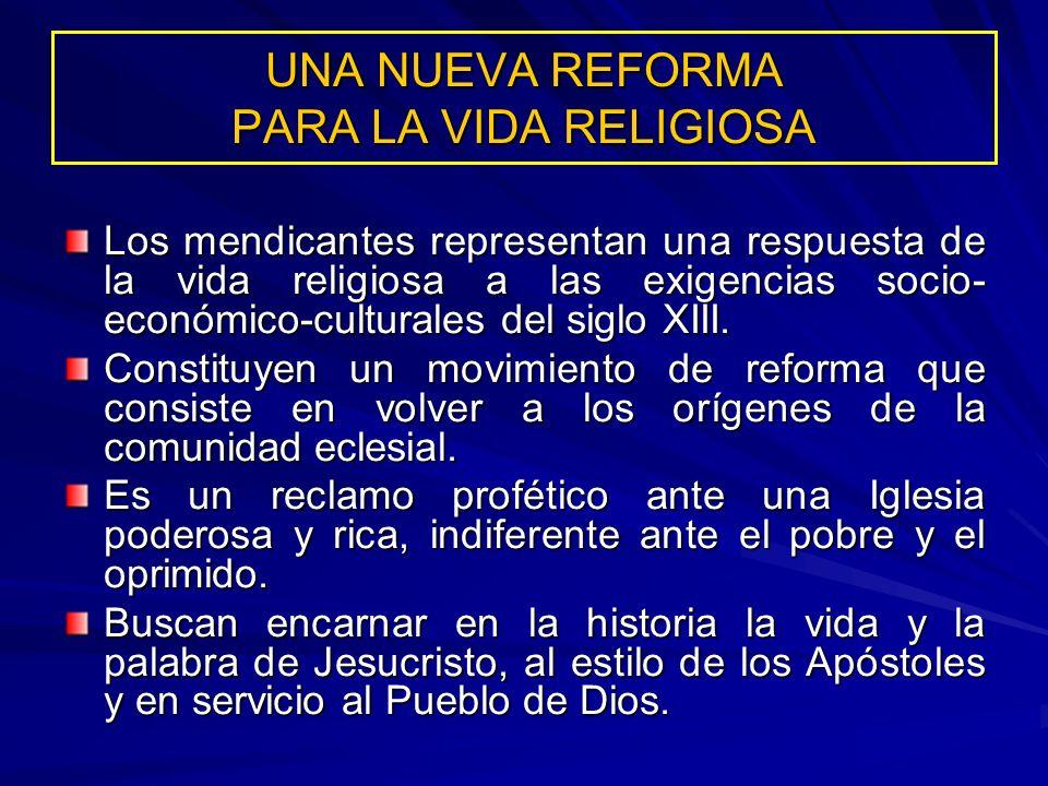 UNA NUEVA REFORMA PARA LA VIDA RELIGIOSA Los mendicantes representan una respuesta de la vida religiosa a las exigencias socio- económico-culturales d