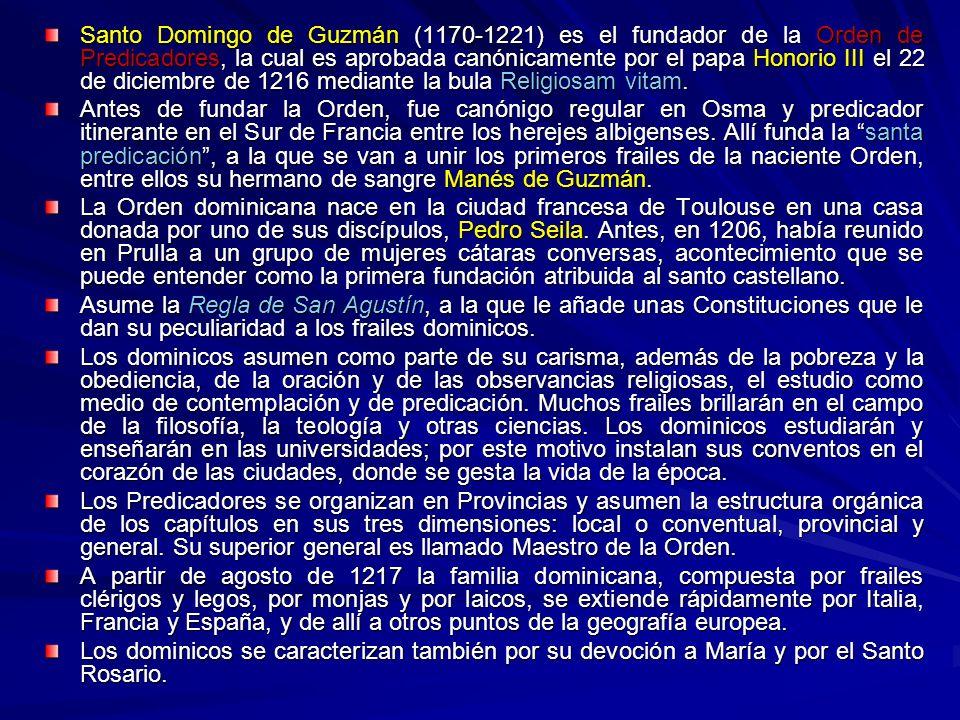 Santo Domingo de Guzmán (1170-1221) es el fundador de la Orden de Predicadores, la cual es aprobada canónicamente por el papa Honorio III el 22 de dic