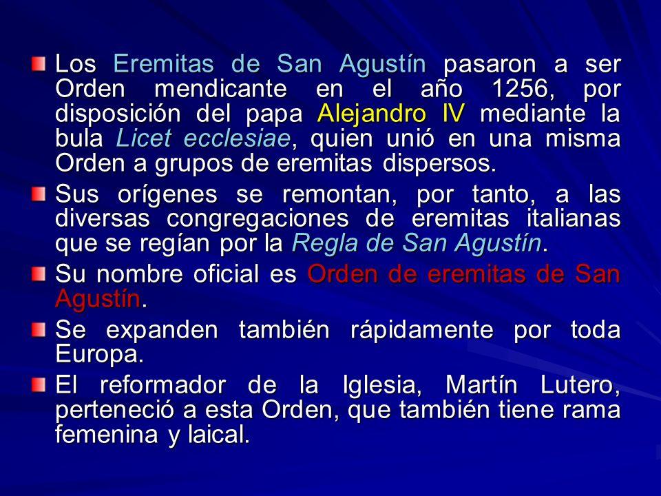 Los Eremitas de San Agustín pasaron a ser Orden mendicante en el año 1256, por disposición del papa Alejandro IV mediante la bula Licet ecclesiae, qui