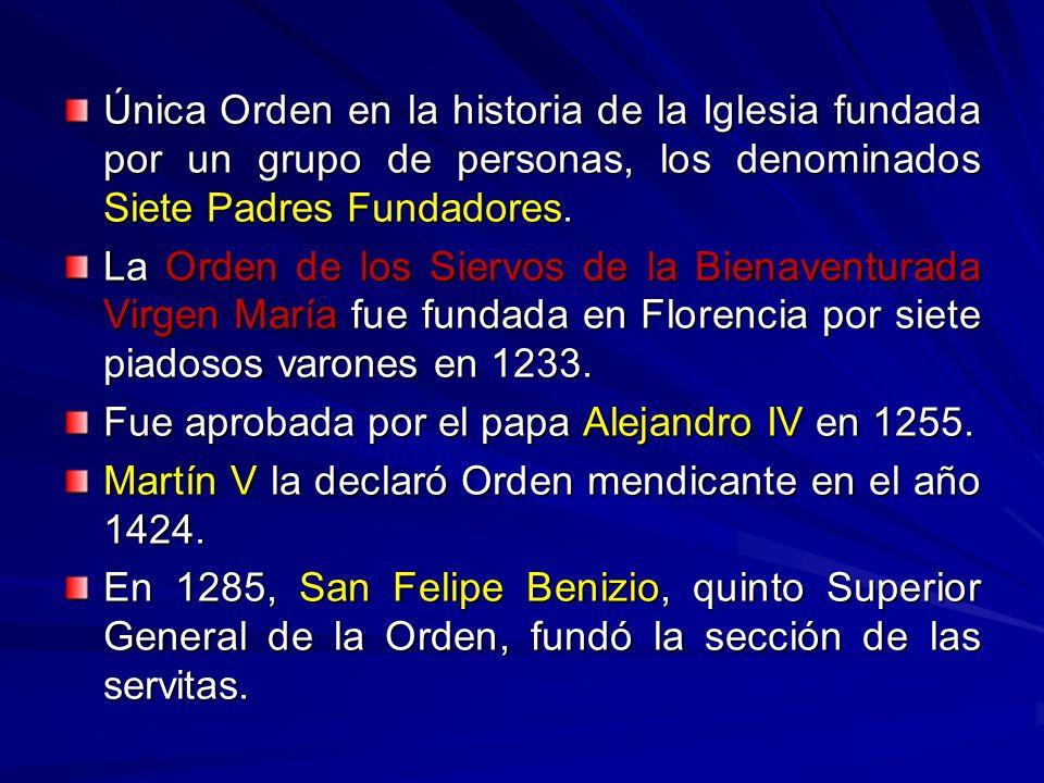 Única Orden en la historia de la Iglesia fundada por un grupo de personas, los denominados Siete Padres Fundadores. La Orden de los Siervos de la Bien