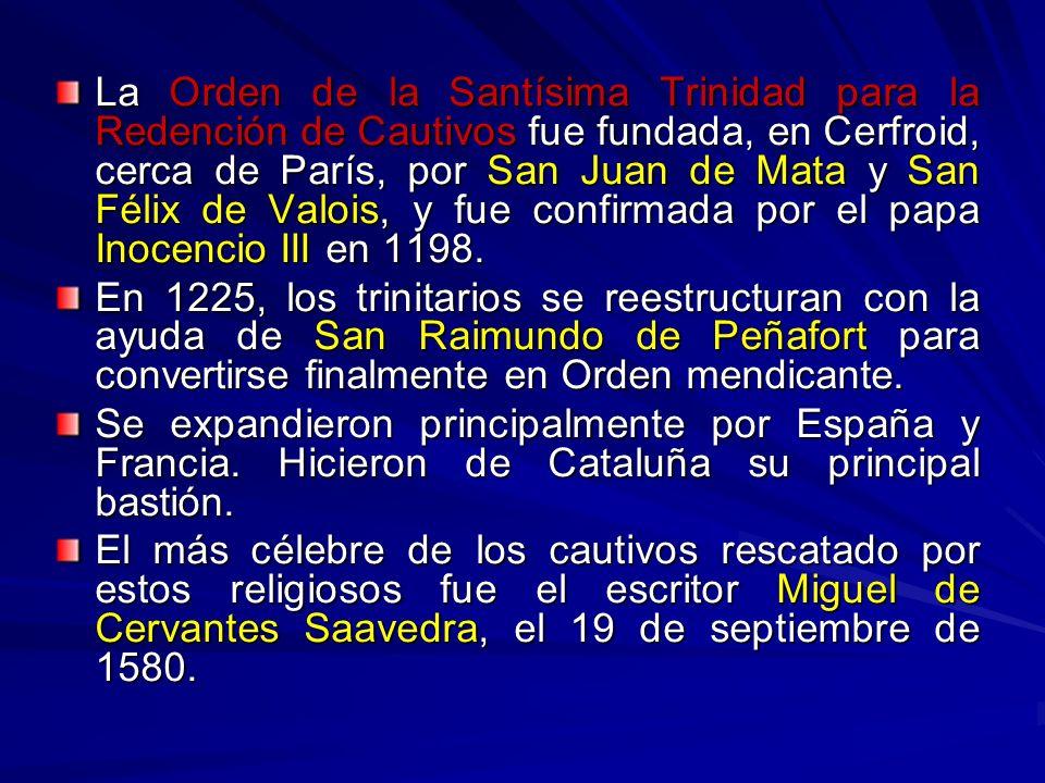 La Orden de la Santísima Trinidad para la Redención de Cautivos fue fundada, en Cerfroid, cerca de París, por San Juan de Mata y San Félix de Valois,