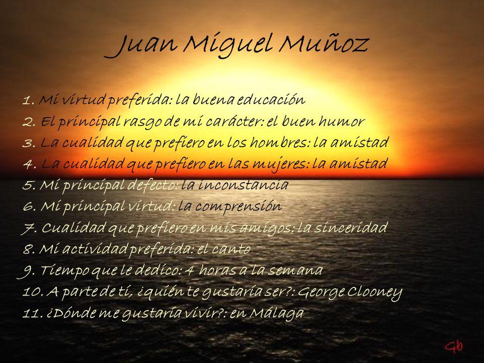 Juan Miguel Muñoz 1. Mi virtud preferida: la buena educación 2. El principal rasgo de mi carácter: el buen humor 3. La cualidad que prefiero en los ho