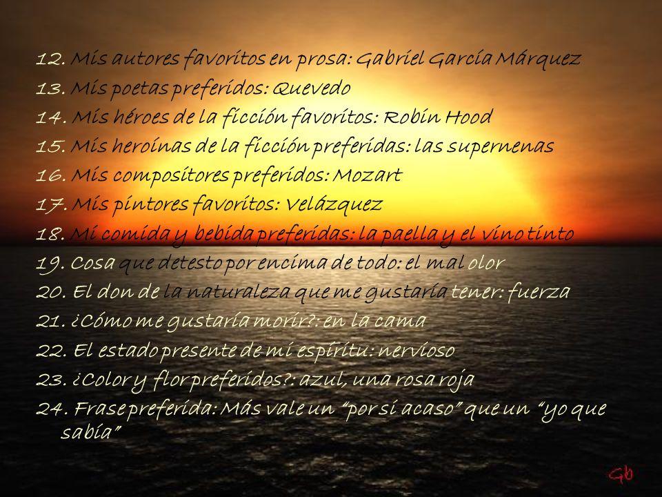 12. Mis autores favoritos en prosa: Gabriel García Márquez 13. Mis poetas preferidos: Quevedo 14. Mis héroes de la ficción favoritos: Robin Hood 15. M