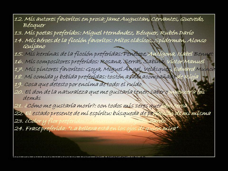 12. Mis autores favoritos en prosa: Jame Augustan, Cervantes, Quevedo, Bécquer 13. Mis poetas preferidos: Miguel Hernández, Bécquer, Rubén Darío 14. M