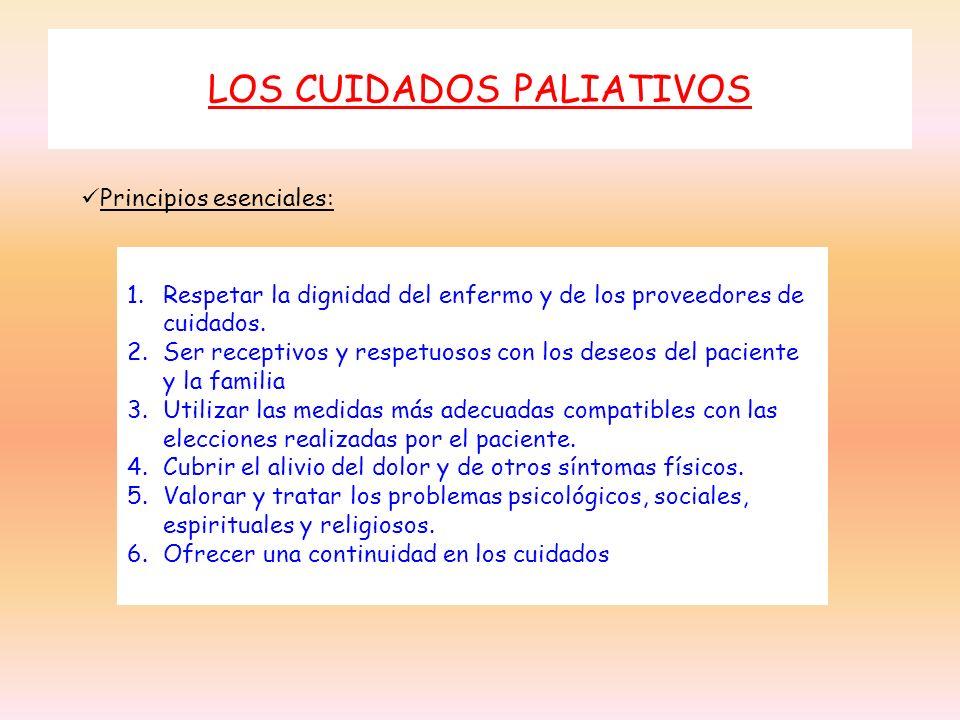 LOS CUIDADOS PALIATIVOS 1.Respetar la dignidad del enfermo y de los proveedores de cuidados. 2.Ser receptivos y respetuosos con los deseos del pacient