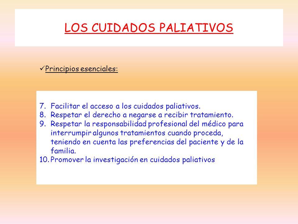 LOS CUIDADOS PALIATIVOS 7.Facilitar el acceso a los cuidados paliativos. 8.Respetar el derecho a negarse a recibir tratamiento. 9.Respetar la responsa