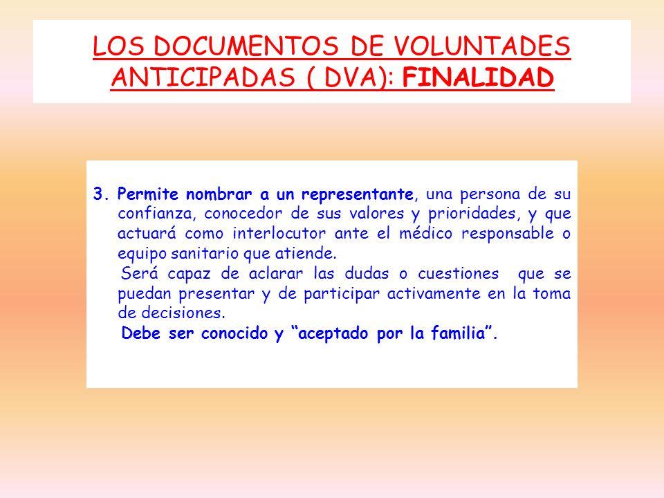 LOS DOCUMENTOS DE VOLUNTADES ANTICIPADAS ( DVA): FINALIDAD 3. Permite nombrar a un representante, una persona de su confianza, conocedor de sus valore