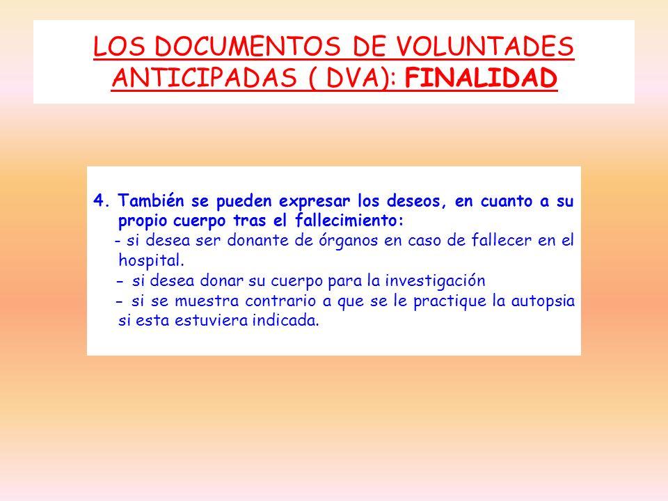 LOS DOCUMENTOS DE VOLUNTADES ANTICIPADAS ( DVA): FINALIDAD 4. También se pueden expresar los deseos, en cuanto a su propio cuerpo tras el fallecimient