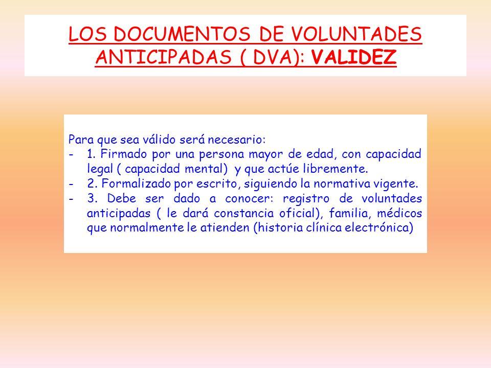 LOS DOCUMENTOS DE VOLUNTADES ANTICIPADAS ( DVA): VALIDEZ Para que sea válido será necesario: -1. Firmado por una persona mayor de edad, con capacidad