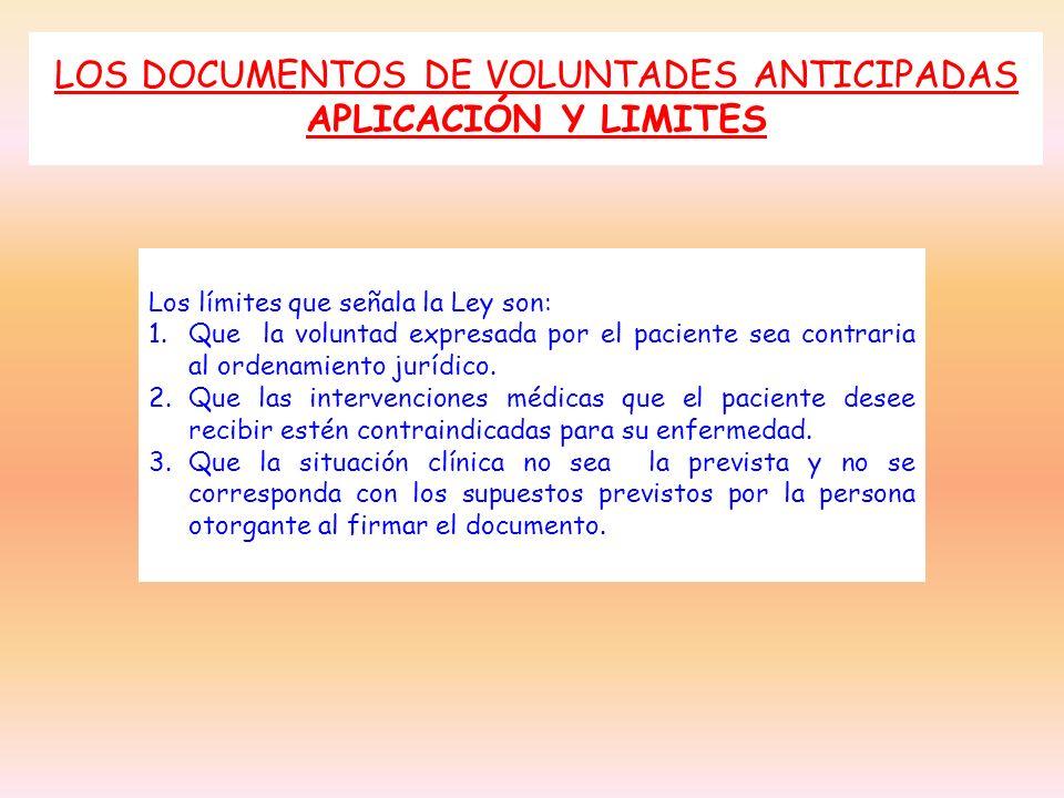 LOS DOCUMENTOS DE VOLUNTADES ANTICIPADAS APLICACIÓN Y LIMITES Los límites que señala la Ley son: 1.Que la voluntad expresada por el paciente sea contr