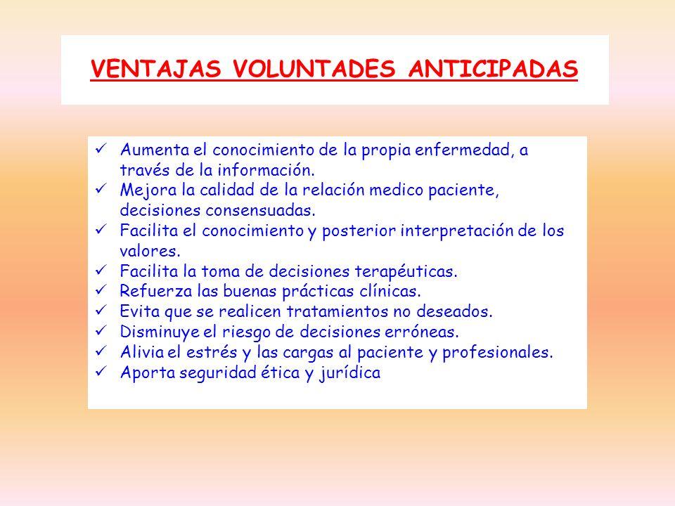 VENTAJAS VOLUNTADES ANTICIPADAS Aumenta el conocimiento de la propia enfermedad, a través de la información. Mejora la calidad de la relación medico p