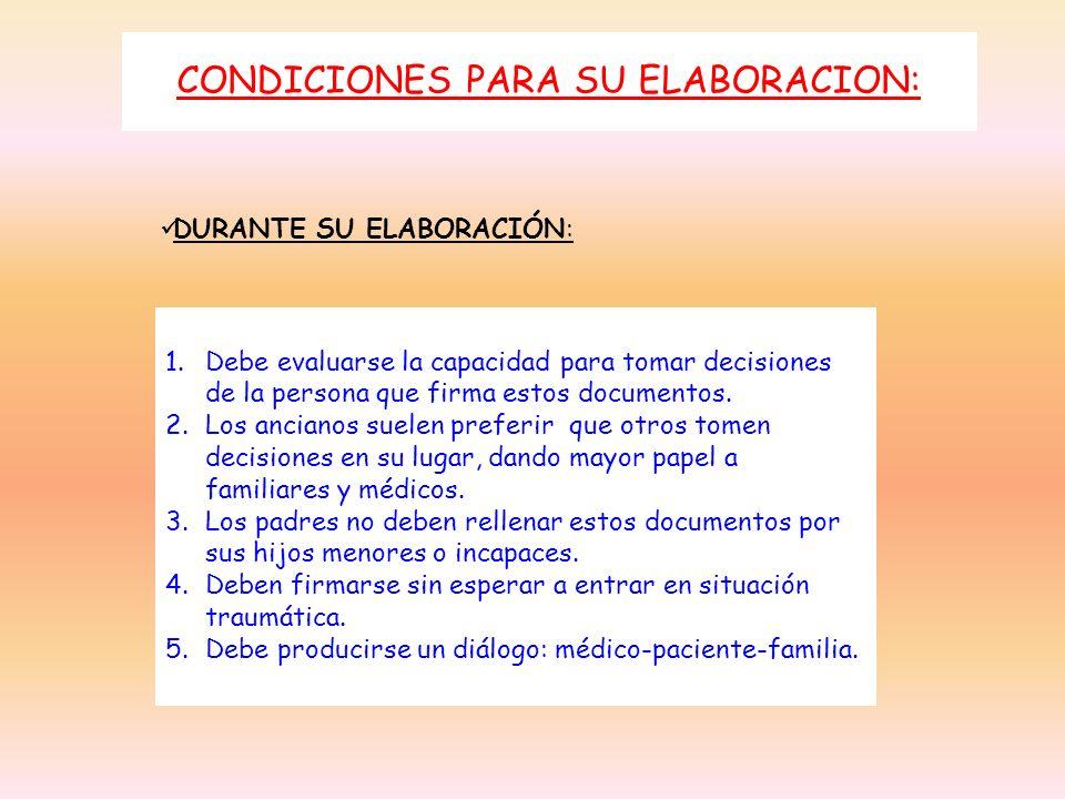 CONDICIONES PARA SU ELABORACION: DURANTE SU ELABORACIÓN: 1.Debe evaluarse la capacidad para tomar decisiones de la persona que firma estos documentos.