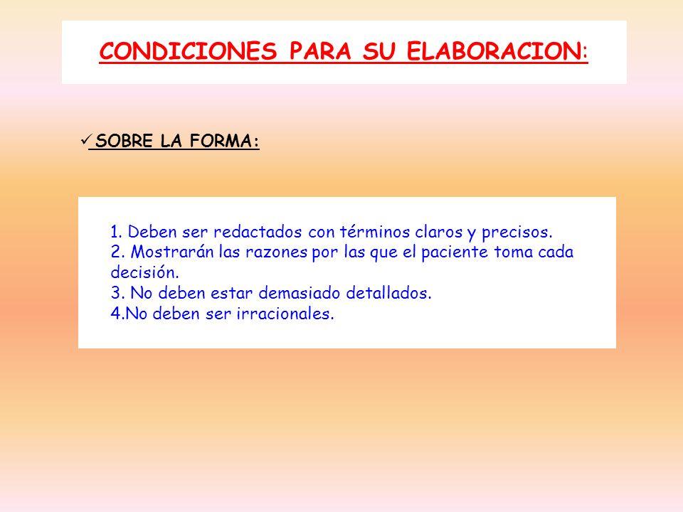 CONDICIONES PARA SU ELABORACION: SOBRE LA FORMA: 1. Deben ser redactados con términos claros y precisos. 2. Mostrarán las razones por las que el pacie
