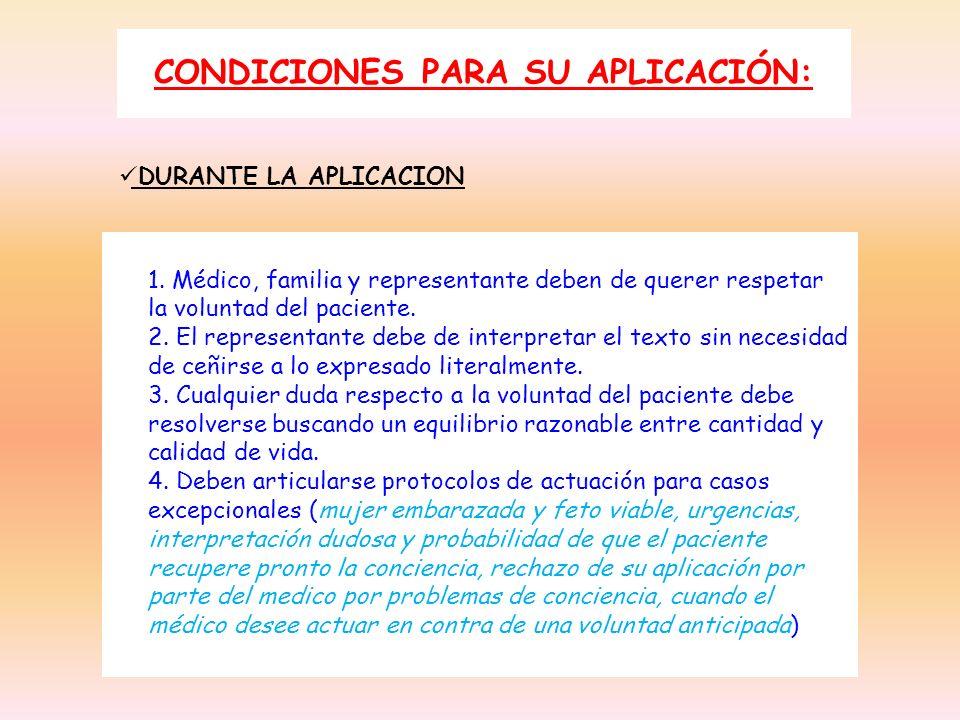 CONDICIONES PARA SU APLICACIÓN: DURANTE LA APLICACION 1. Médico, familia y representante deben de querer respetar la voluntad del paciente. 2. El repr