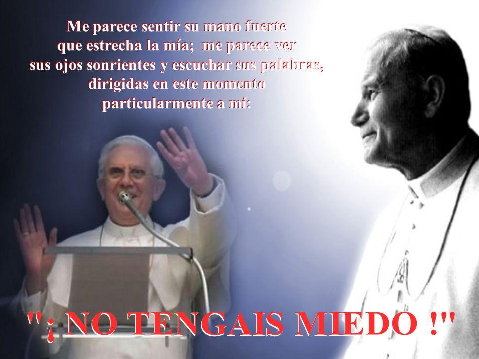 Que el Santo Padre Juan Pablo II continue a ayudarnos desde el Cielo, y de manera especial a su sucesor, el Papa Benedicto XVI: Bendito el que viene en el nombre del Señor