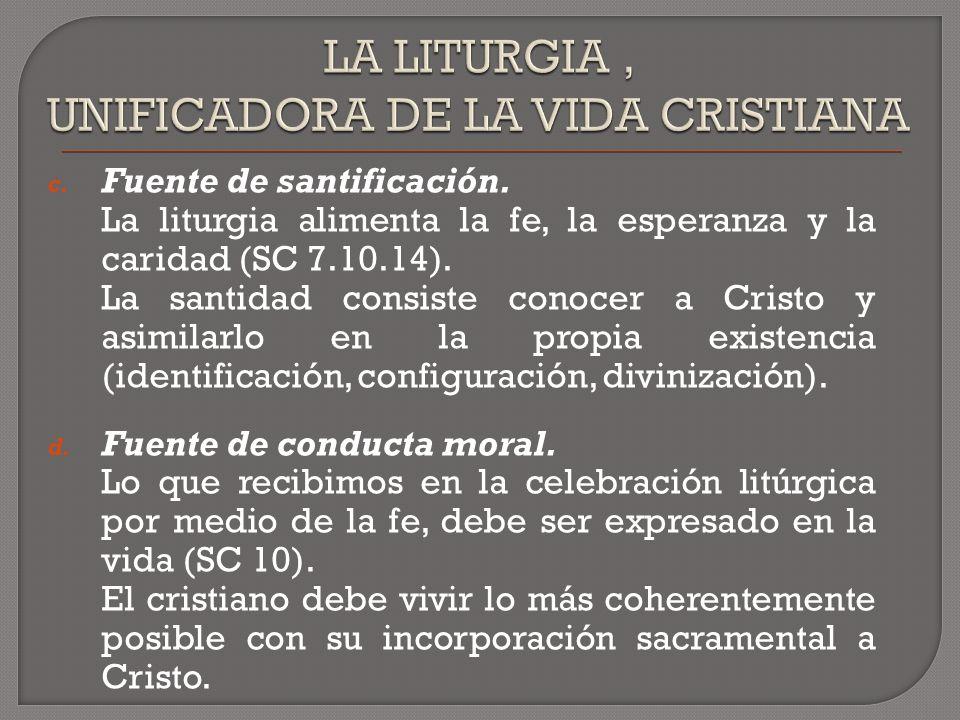 c.Fuente de santificación. La liturgia alimenta la fe, la esperanza y la caridad (SC 7.10.14).