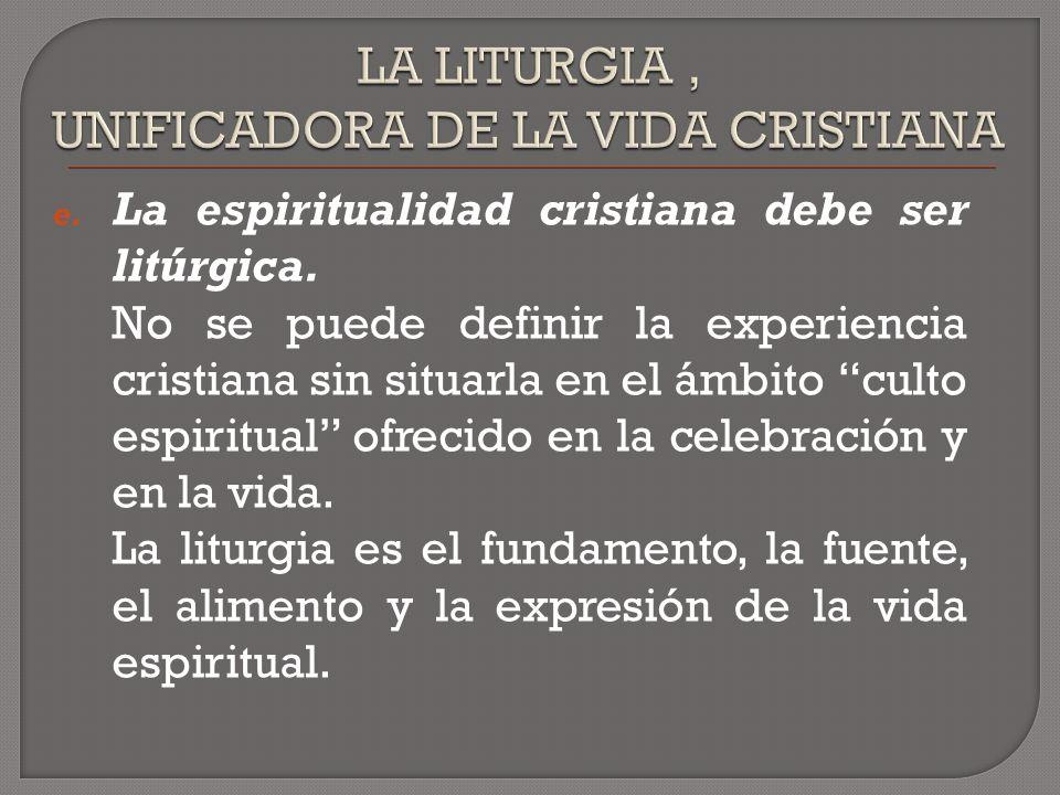 e.La espiritualidad cristiana debe ser litúrgica.