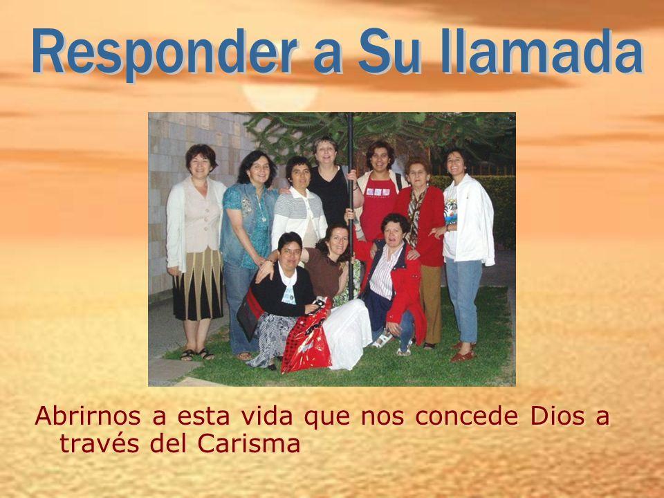 Abrirnos a esta vida que nos concede Dios a través del Carisma