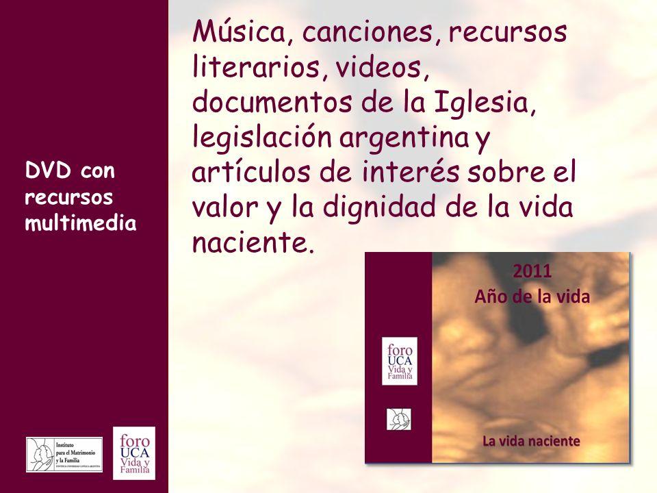 DVD con recursos multimedia Música, canciones, recursos literarios, videos, documentos de la Iglesia, legislación argentina y artículos de interés sobre el valor y la dignidad de la vida naciente.