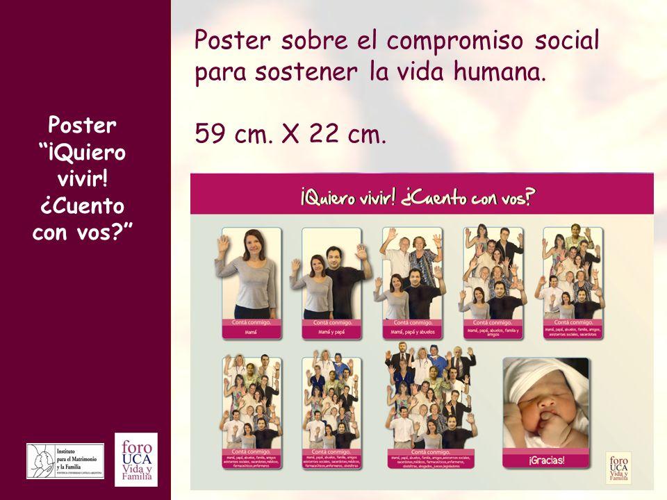 Poster sobre el compromiso social para sostener la vida humana. 59 cm. X 22 cm. Poster ¡Quiero vivir! ¿Cuento con vos?