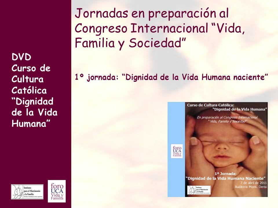 DVD Curso de Cultura Católica Dignidad de la Vida Humana Jornadas en preparación al Congreso Internacional Vida, Familia y Sociedad 1º jornada: Dignidad de la Vida Humana naciente