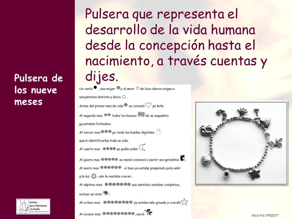 Pulsera de los nueve meses Pulsera que representa el desarrollo de la vida humana desde la concepción hasta el nacimiento, a través cuentas y dijes.