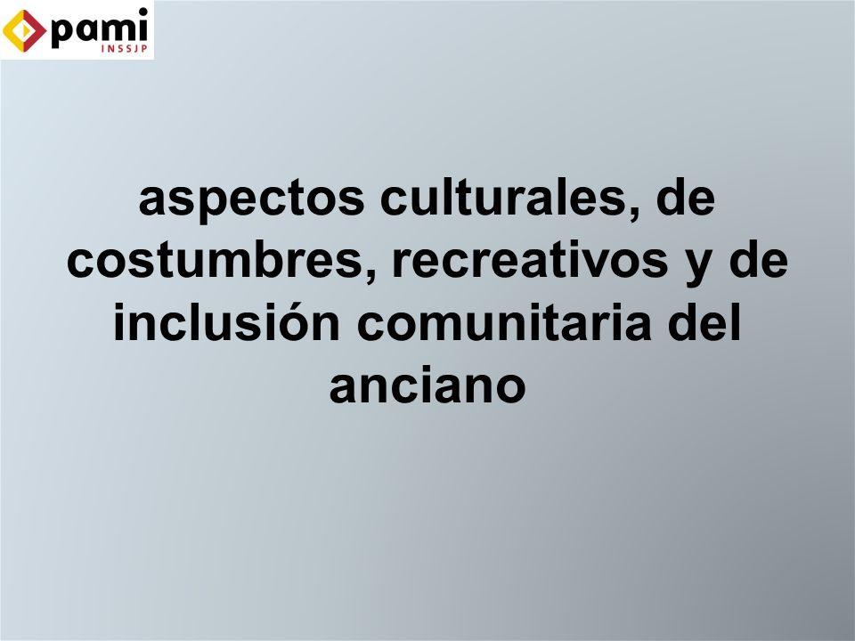 aspectos culturales, de costumbres, recreativos y de inclusión comunitaria del anciano