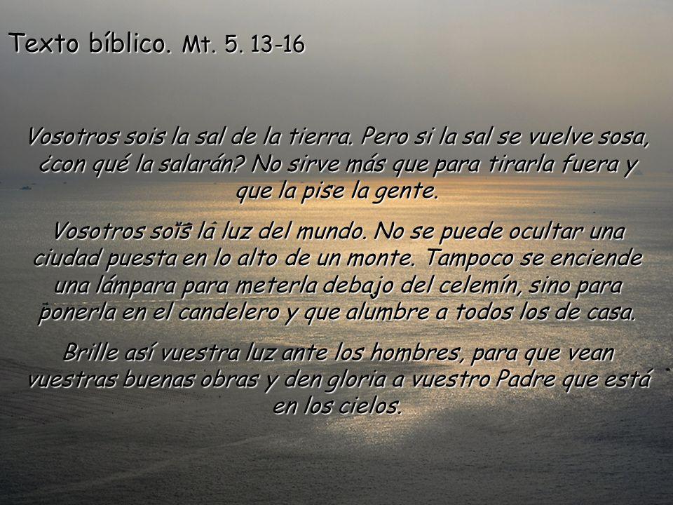 Texto bíblico.Mt. 5. 13-16 Vosotros sois la sal de la tierra.