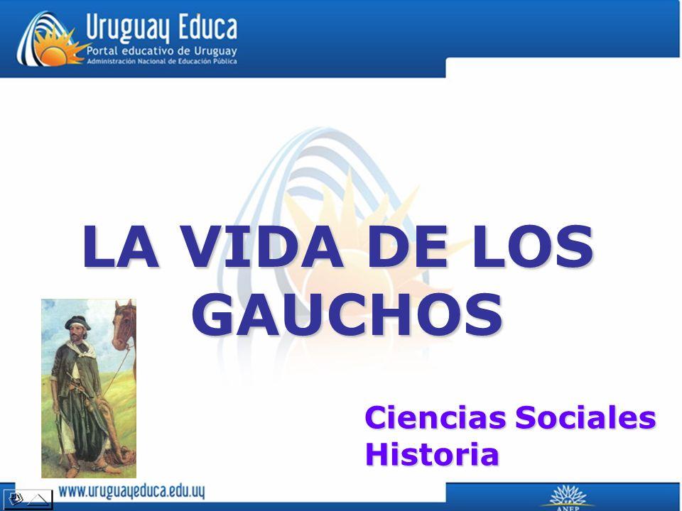 LA VIDA DE LOS GAUCHOS Ciencias Sociales Historia