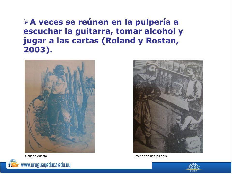 A veces se reúnen en la pulpería a escuchar la guitarra, tomar alcohol y jugar a las cartas (Roland y Rostan, 2003). Interior de una pulperíaGaucho or